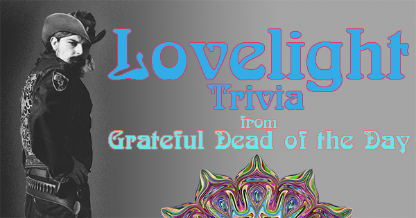Lovelight trivia from Grateful Dead of the Day